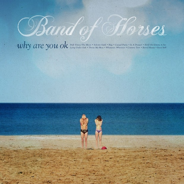 Band Of Horses – Why Are You OK ? album rock